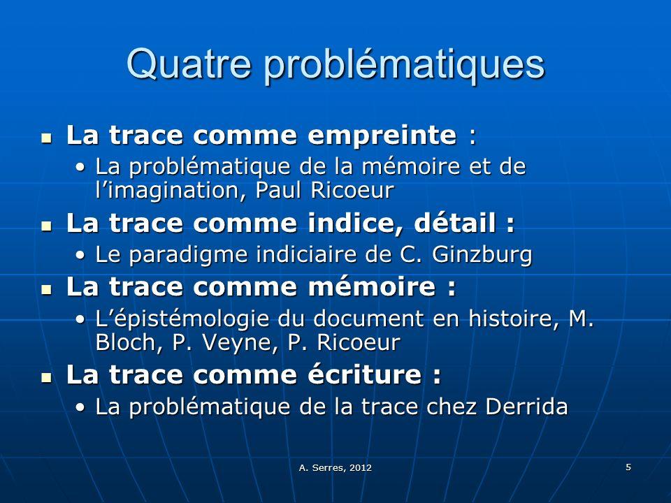 A. Serres, 2012 5 Quatre problématiques La trace comme empreinte : La trace comme empreinte : La problématique de la mémoire et de limagination, Paul