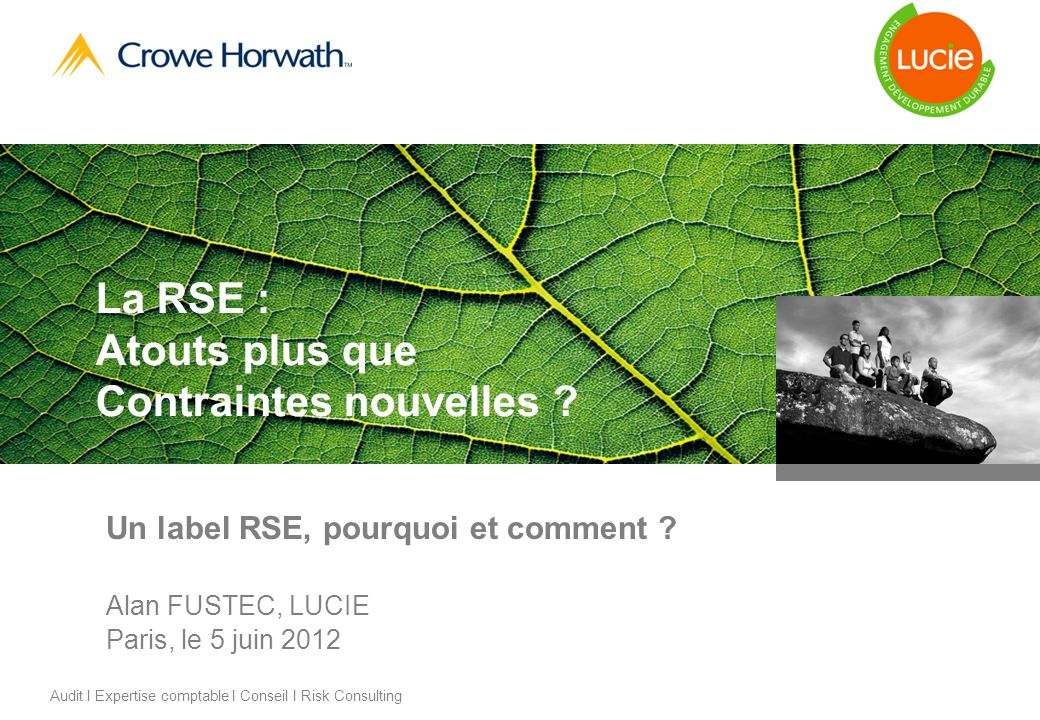 La RSE : Atouts plus que Contraintes nouvelles ? Un label RSE, pourquoi et comment ? Alan FUSTEC, LUCIE Paris, le 5 juin 2012 Audit I Expertise compta