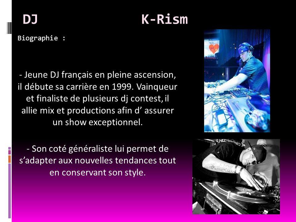DJK-Rism Biographie : - Jeune DJ français en pleine ascension, il débute sa carrière en 1999. Vainqueur et finaliste de plusieurs dj contest, il allie