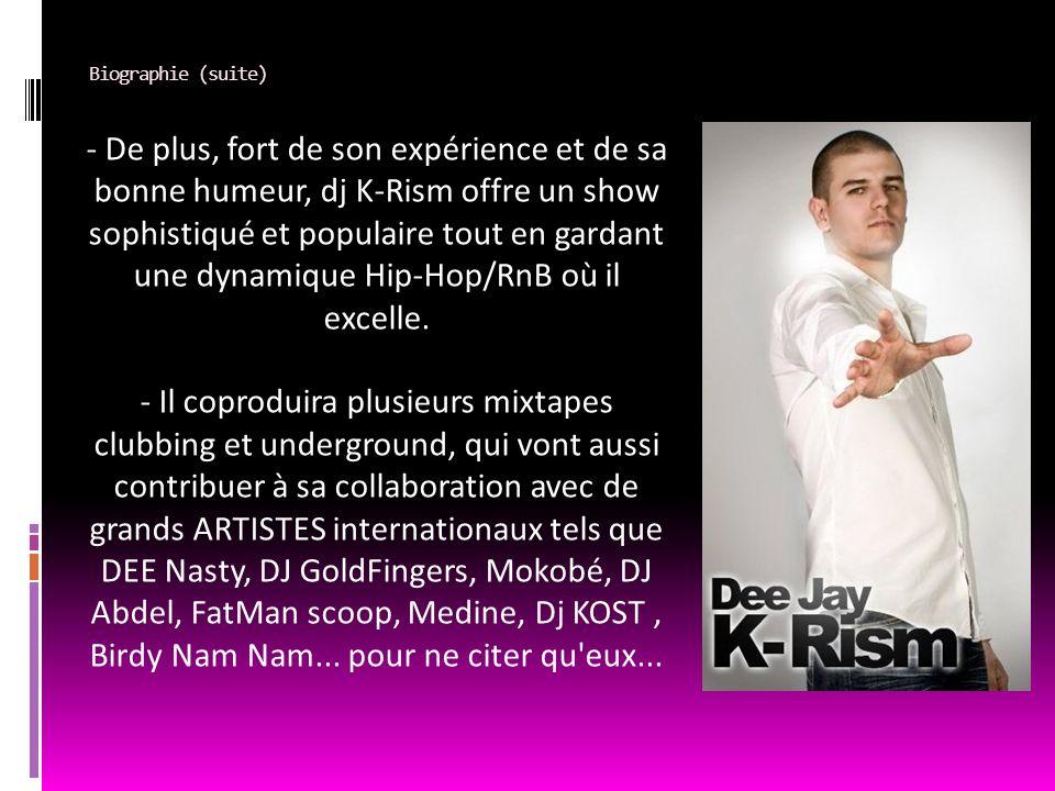 Biographie (suite) - De plus, fort de son expérience et de sa bonne humeur, dj K-Rism offre un show sophistiqué et populaire tout en gardant une dynam