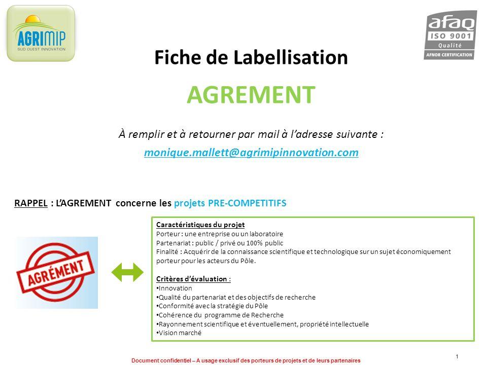 Document confidentiel – A usage exclusif des porteurs de projets et de leurs partenaires 1 Fiche de Labellisation AGREMENT À remplir et à retourner pa