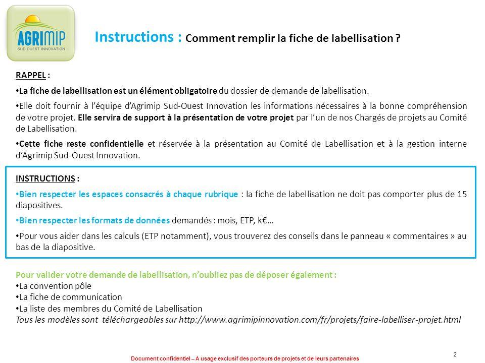 Document confidentiel – A usage exclusif des porteurs de projets et de leurs partenaires 13 Annexe 1 - Consortium PartenaireType* Adresse (lieu de R&D) Domaine activité CA (M) Part R&D Effectif Appartenance à un groupe ou à une UMR** CoordonnateurEx: PMEEx : 10 rue de la république 31800 Toulouse Partenaire 2 Partenaire 3 Partenaire 4 … Type * : PME pour entreprise avec effectif < 250 personnes et CA < 43 M ETI pour entreprise avec effectif > 250 et < 2000 personnes GE pour grande entreprise avec effectif >2000 personnes CTI pour centre technique industriel LABO pour laboratoire Appartenance à un groupe ou à une UMR** : Pour toute PME ou ETI appartenant à + de 50% à un groupe, mentionner le nom du groupe principal, son CA et effectif Pour toute PME appartenant entre 25 et 50% à un groupe, mentionner le % des parts des différents actionnaires, leur effectif et leur CA Pour les UMR : mentionner le numéro de lUMR et la tutelle principale