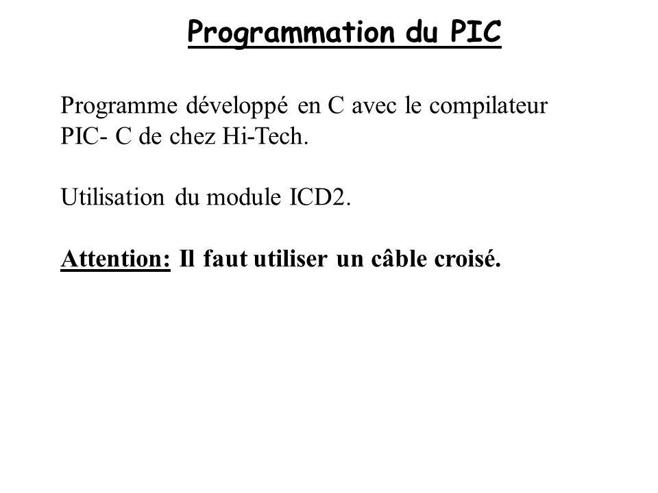 Programmation du PIC Programme développé en C avec le compilateur PIC- C de chez Hi-Tech. Utilisation du module ICD2. Attention: Il faut utiliser un c
