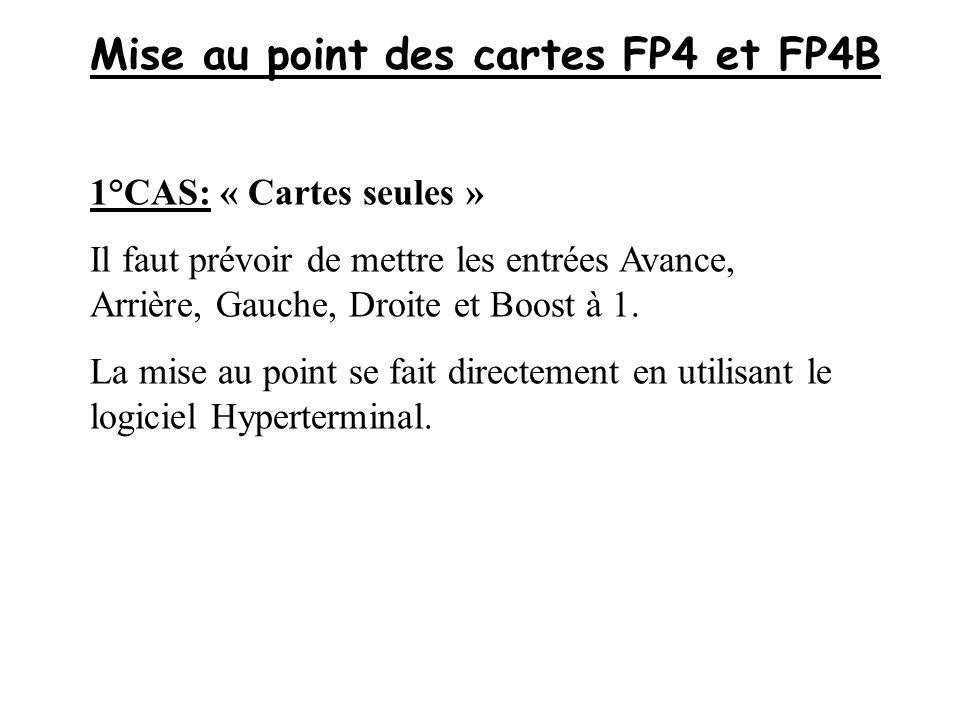 Mise au point des cartes FP4 et FP4B 1°CAS: « Cartes seules » Il faut prévoir de mettre les entrées Avance, Arrière, Gauche, Droite et Boost à 1. La m