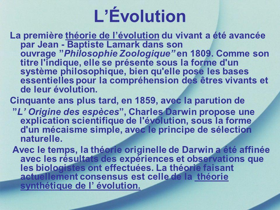 LÉvolution La première théorie de lévolution du vivant a été avancée par Jean - Baptiste Lamark dans son ouvrage Philosophie Zoologique en 1809. Comme