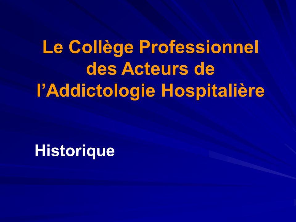 Le Collège Professionnel des Acteurs de lAddictologie Hospitalière Historique