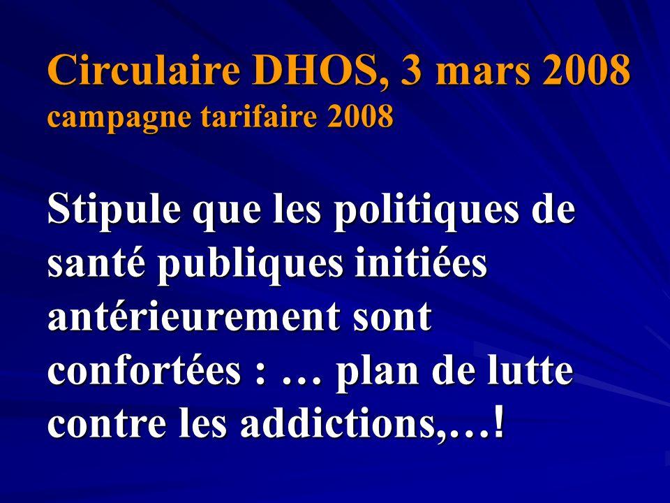 Circulaire DHOS, 3 mars 2008 campagne tarifaire 2008 Stipule que les politiques de santé publiques initiées antérieurement sont confortées : … plan de
