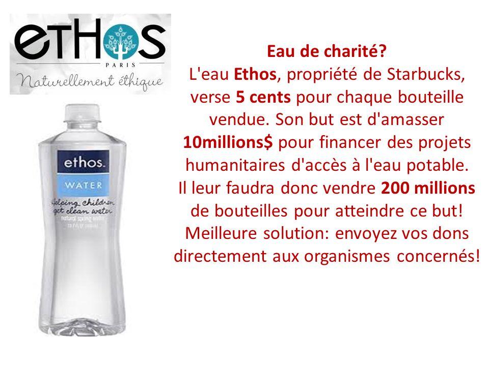 Eau de charité? L'eau Ethos, propriété de Starbucks, verse 5 cents pour chaque bouteille vendue. Son but est d'amasser 10millions$ pour financer des p