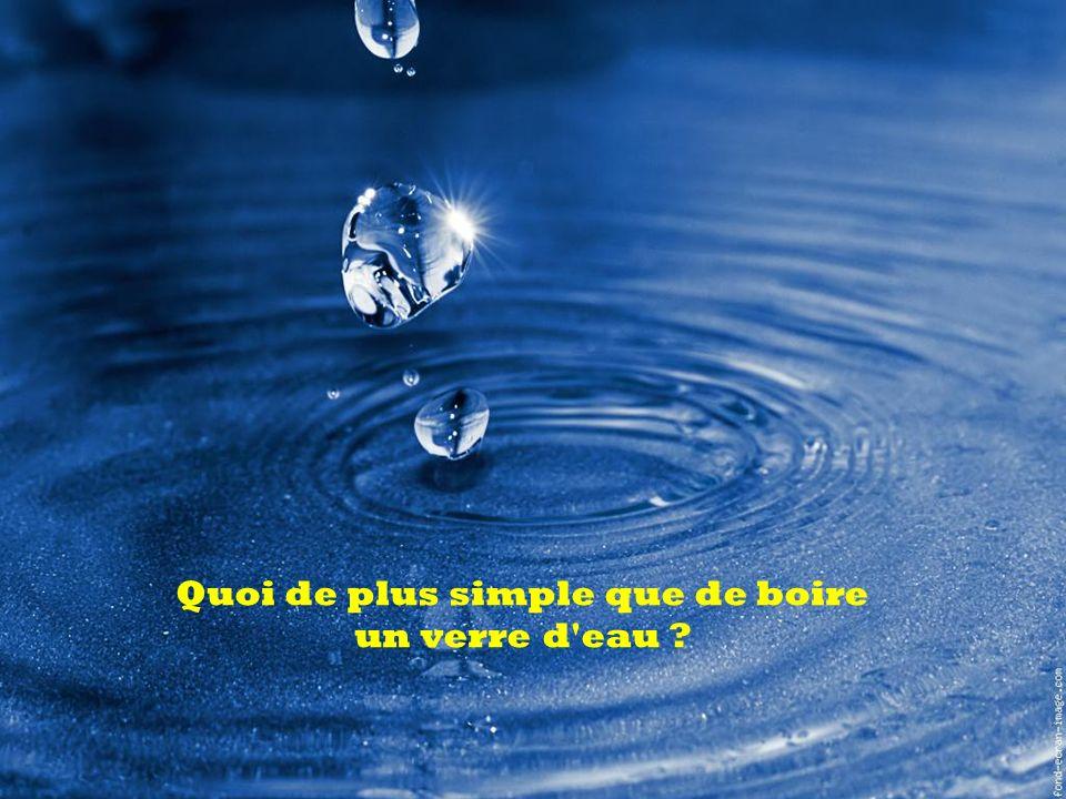 Quoi de plus simple que de boire un verre d'eau ?