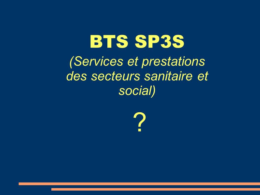 BTS SP3S (Services et prestations des secteurs sanitaire et social) ?
