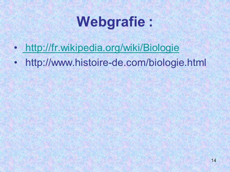 Webgrafie : http://fr.wikipedia.org/wiki/Biologie http://www.histoire-de.com/biologie.html 14