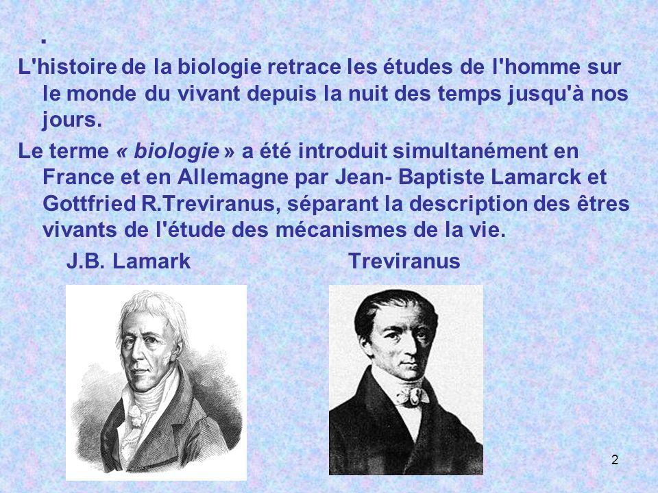. L'histoire de la biologie retrace les études de l'homme sur le monde du vivant depuis la nuit des temps jusqu'à nos jours. Le terme « biologie » a é