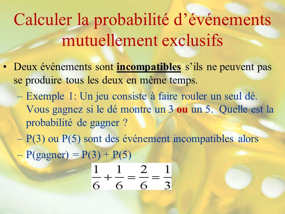 Calculer la probabilité dévénements mutuellement exclusifs Deux événements sont incompatibles sils ne peuvent pas se produire tous les deux en même te
