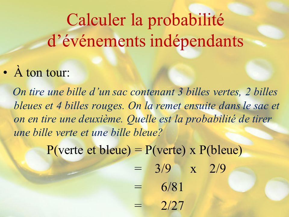 Calculer la probabilité dévénements indépendants À ton tour: On tire une bille dun sac contenant 3 billes vertes, 2 billes bleues et 4 billes rouges.