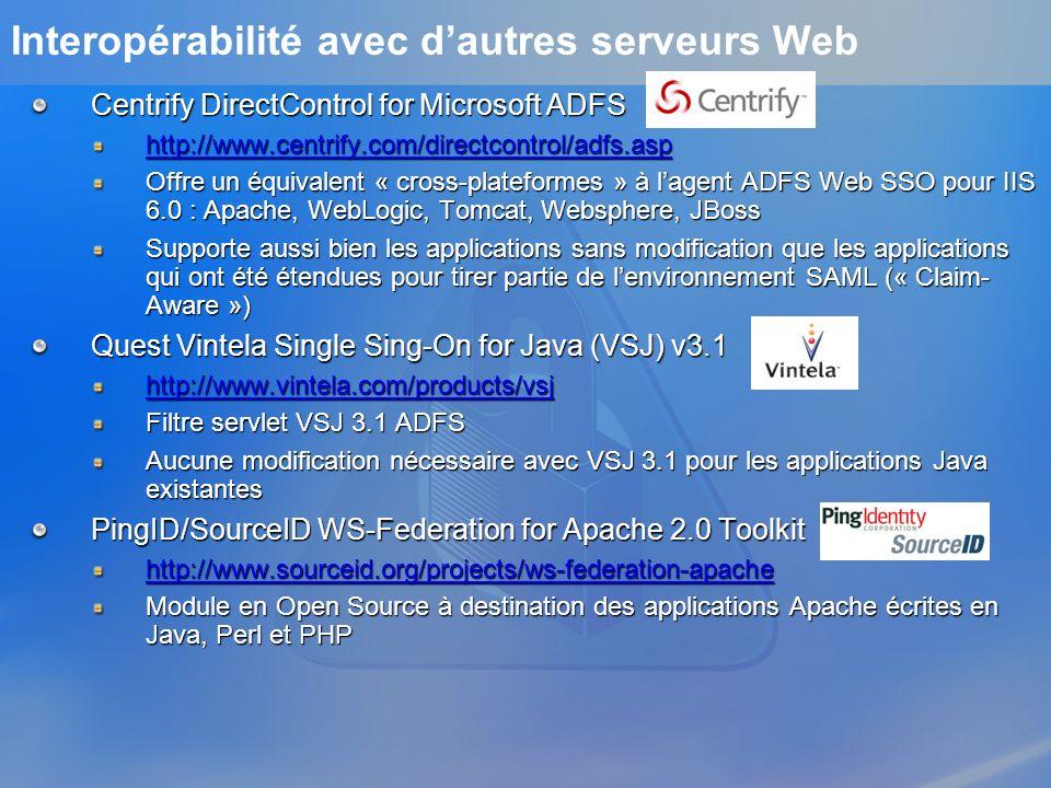 Interopérabilité avec dautres serveurs Web Centrify DirectControl for Microsoft ADFS http://www.centrify.com/directcontrol/adfs.asp Offre un équivalen