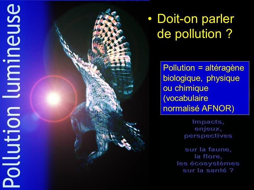 Doit-on parler de pollution ? Pollution = altéragène biologique, physique ou chimique (vocabulaire normalisé AFNOR)