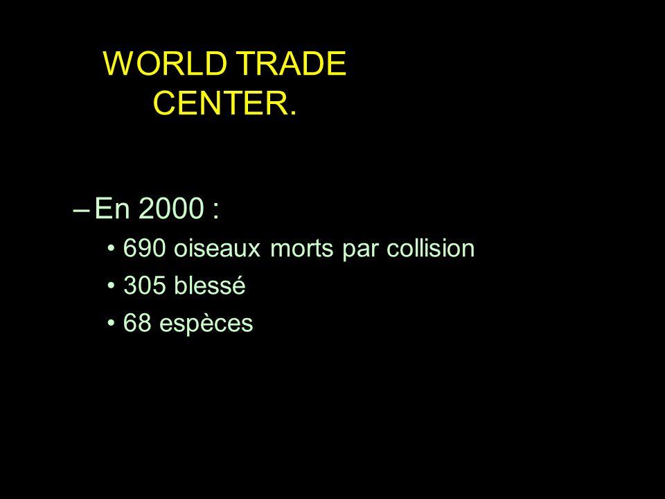 WORLD TRADE CENTER. –En 2000 : 690 oiseaux morts par collision 305 blessé 68 espèces