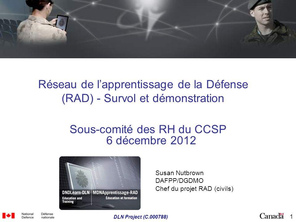 1 DLN Project (C.000788) Réseau de lapprentissage de la Défense (RAD) - Survol et démonstration Sous-comité des RH du CCSP 6 décembre 2012 Susan Nutbr
