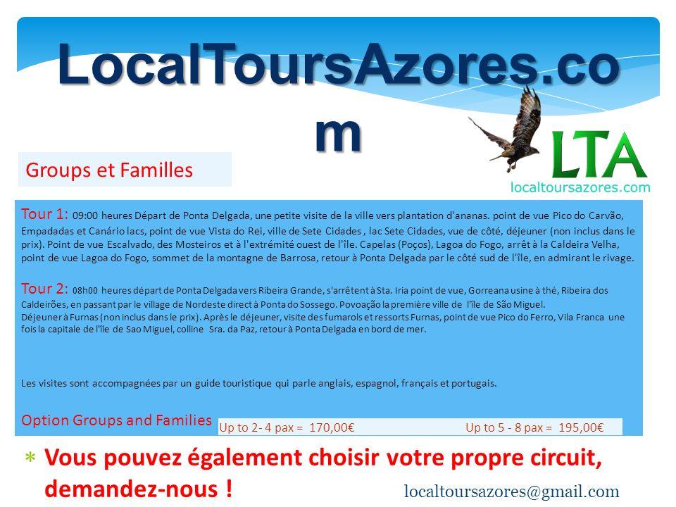 LocalToursAzores.co m Vous pouvez également choisir votre propre circuit, demandez-nous .