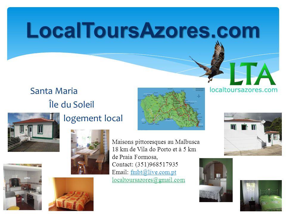 Santa Maria Île du Soleil logement local LocalToursAzores.com Maisons pittoresques au Malbusca 18 km de Vila do Porto et à 5 km de Praia Formosa, Contact: (351)968517935 Email: fmbt@live.com.ptfmbt@live.com.pt localtoursazores@gmail.com