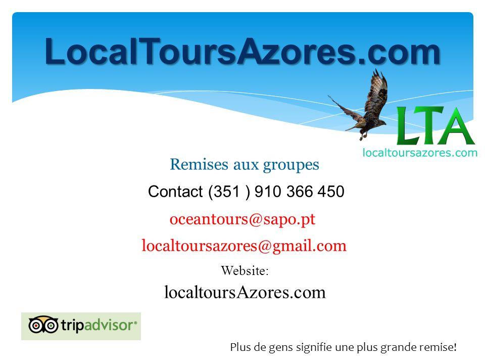 LocalToursAzores.com Remises aux groupes Contact (351 ) 910 366 450 oceantours@sapo.pt localtoursazores@gmail.com Plus de gens signifie une plus grande remise.