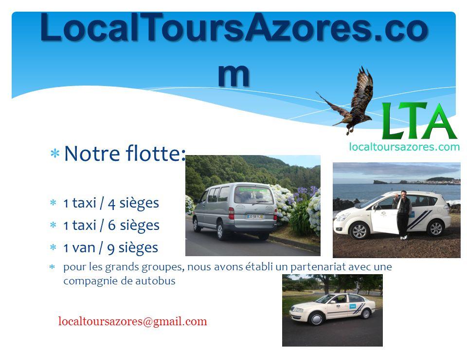 Notre flotte: 1 taxi / 4 sièges 1 taxi / 6 sièges 1 van / 9 sièges pour les grands groupes, nous avons établi un partenariat avec une compagnie de autobus LocalToursAzores.co m localtoursazores@gmail.com