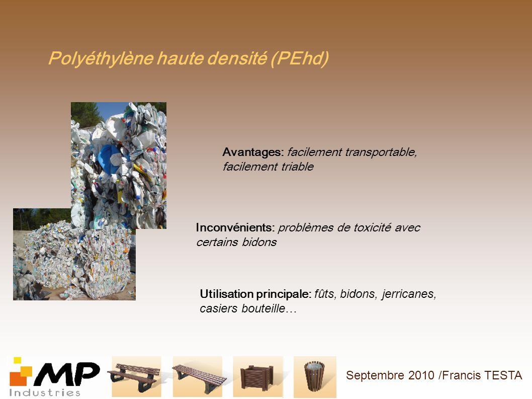 Polypropylène (PP) Avantages: facilement transportable, facilement triable Inconvénients: insert métalliques, propreté Utilisation principale: pare choc, tableaux de bord, emballages alimentaires Septembre 2010 /Francis TESTA