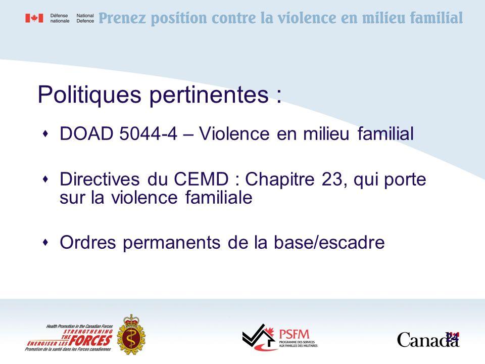 Politiques pertinentes : DOAD 5044-4 – Violence en milieu familial Directives du CEMD : Chapitre 23, qui porte sur la violence familiale Ordres perman