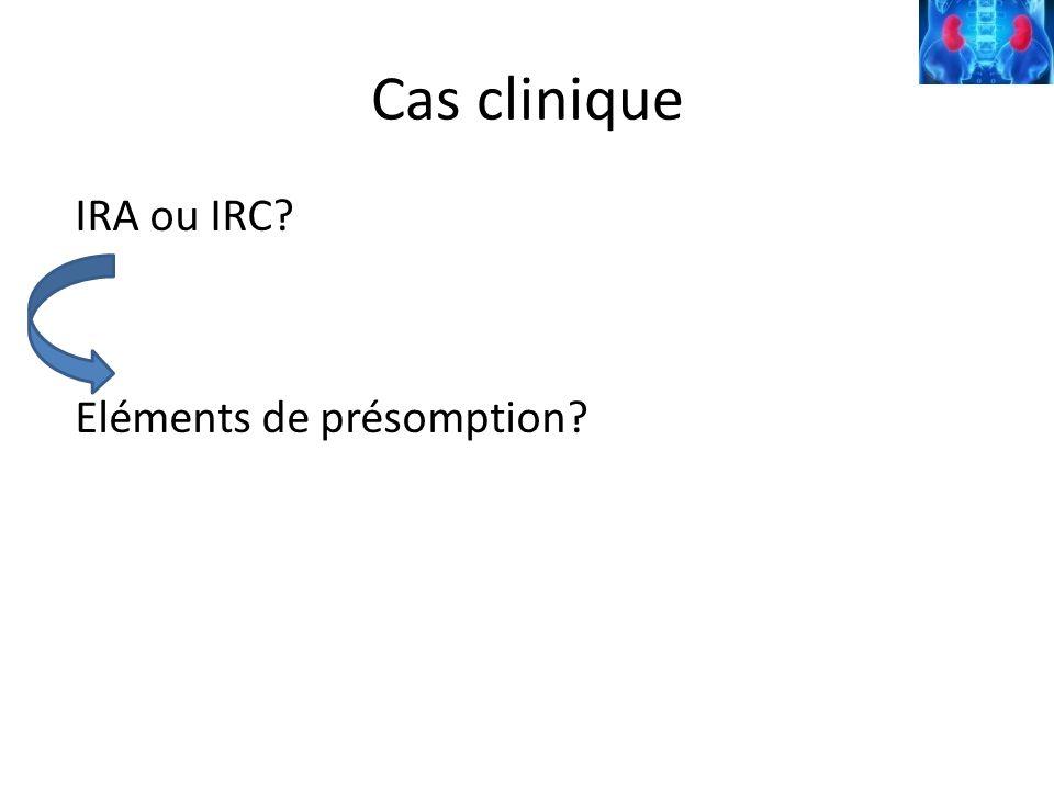 Cas clinique IRA ou IRC? Eléments de présomption?