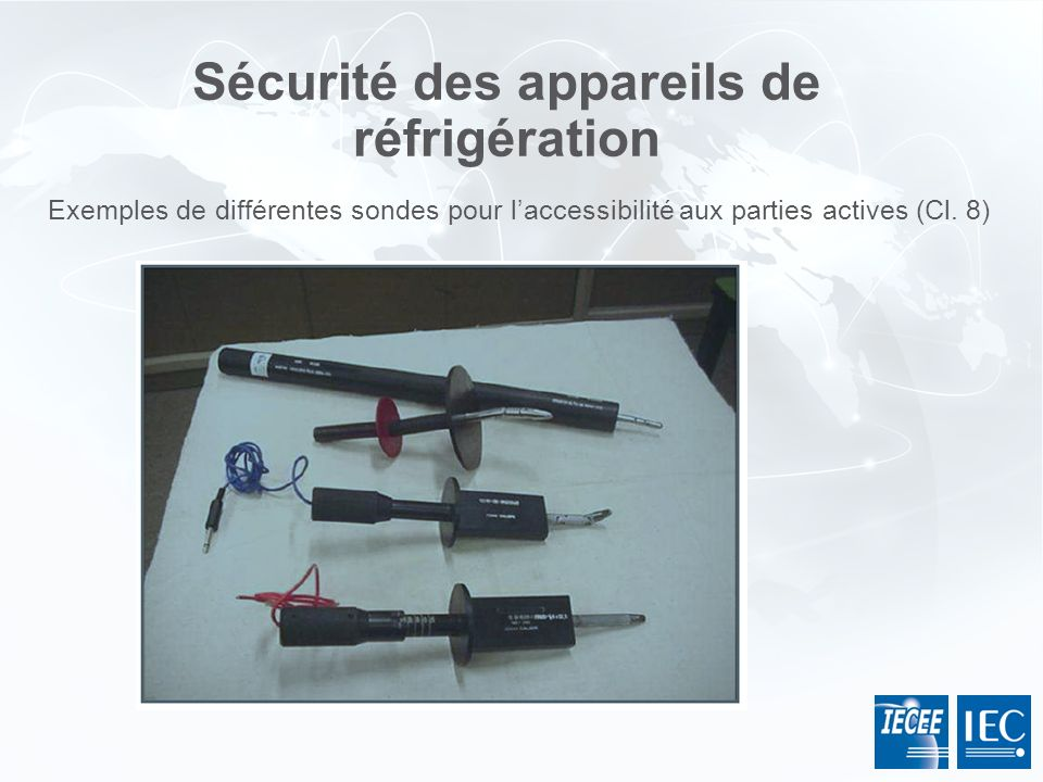 Sécurité des appareils de réfrigération Exemples de différentes sondes pour laccessibilité aux parties actives (Cl. 8)