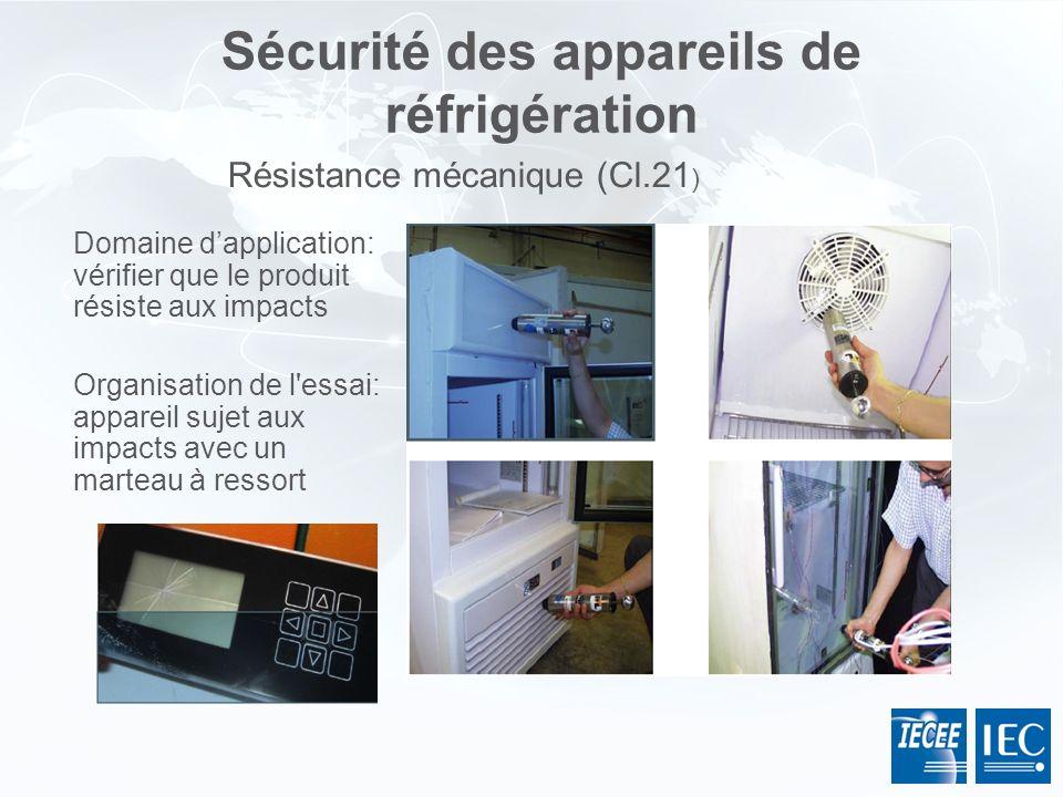 Sécurité des appareils de réfrigération Domaine dapplication: vérifier que le produit résiste aux impacts Organisation de l'essai: appareil sujet aux