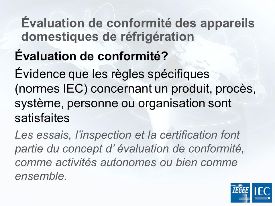 Évaluation de conformité? Évidence que les règles spécifiques (normes IEC) concernant un produit, procès, système, personne ou organisation sont satis