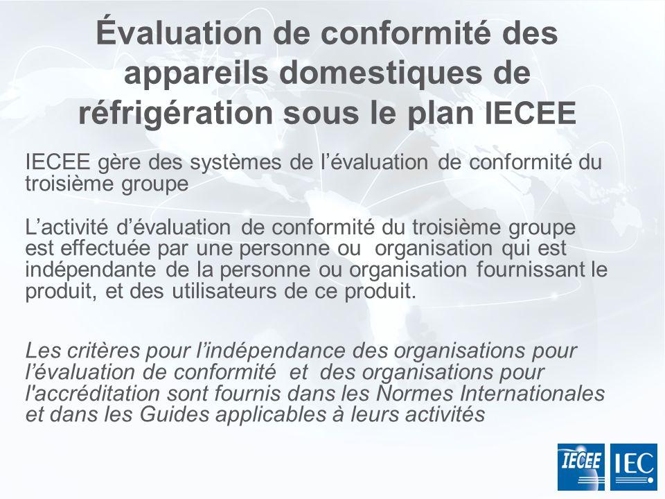 IECEE gère des systèmes de lévaluation de conformité du troisième groupe Lactivité dévaluation de conformité du troisième groupe est effectuée par une