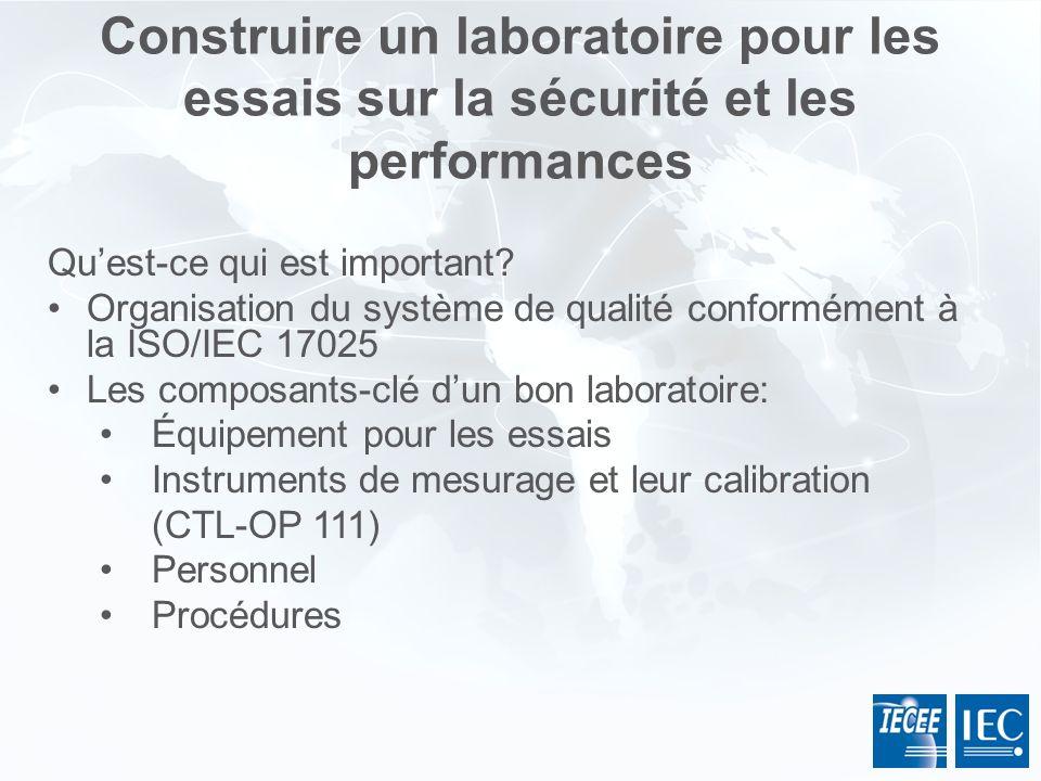 Construire un laboratoire pour les essais sur la sécurité et les performances Quest-ce qui est important? Organisation du système de qualité conformém