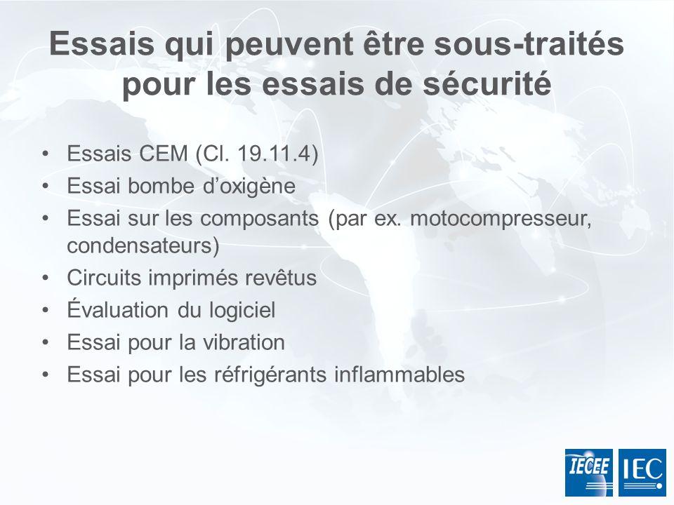 Essais qui peuvent être sous-traités pour les essais de sécurité Essais CEM (Cl. 19.11.4) Essai bombe doxigène Essai sur les composants (par ex. motoc