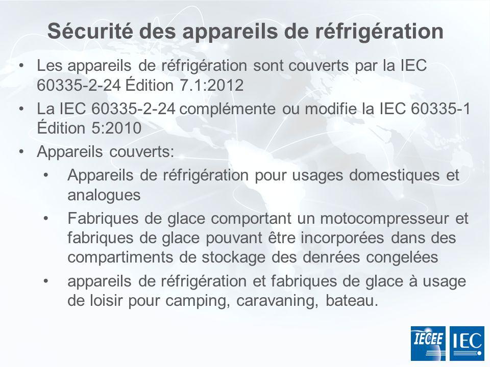 Sécurité des appareils de réfrigération Les appareils de réfrigération sont couverts par la IEC 60335-2-24 Édition 7.1:2012 La IEC 60335-2-24 compléme