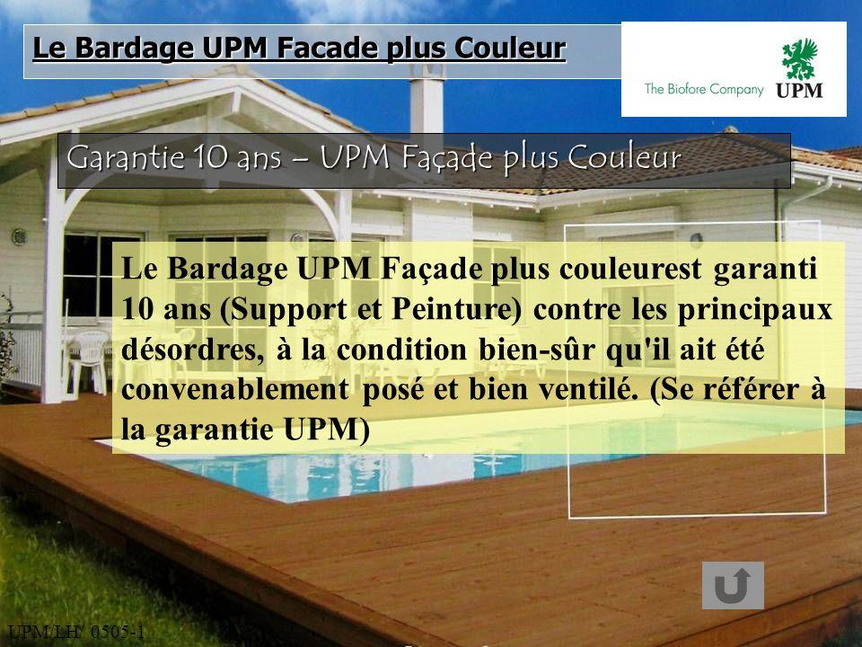 UPM/LH/ 0505-1 Garantie 10 ans – UPM Façade plus Couleur Le Bardage UPM Façade plus couleurest garanti 10 ans (Support et Peinture) contre les princip