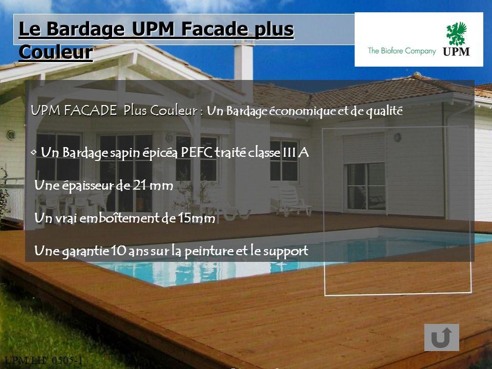 UPM/LH/ 0505-1 UPM FACADE Plus Couleur : UPM FACADE Plus Couleur : Un Bardage économique et de qualité Un Bardage sapin épicéa PEFC traité classe III