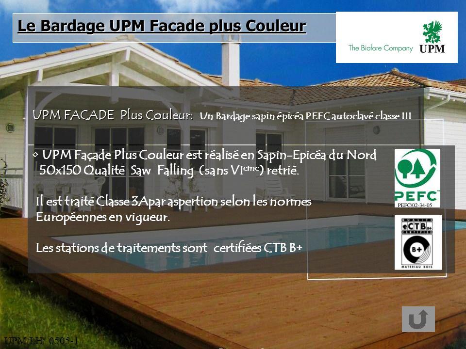 UPM/LH/ 0505-1 UPM Façade Plus Couleur est réalisé en Sapin-Epicéa du Nord 50x150 Qualité Saw Falling (sans VI eme ) retrié. Il est traité Classe 3Apa