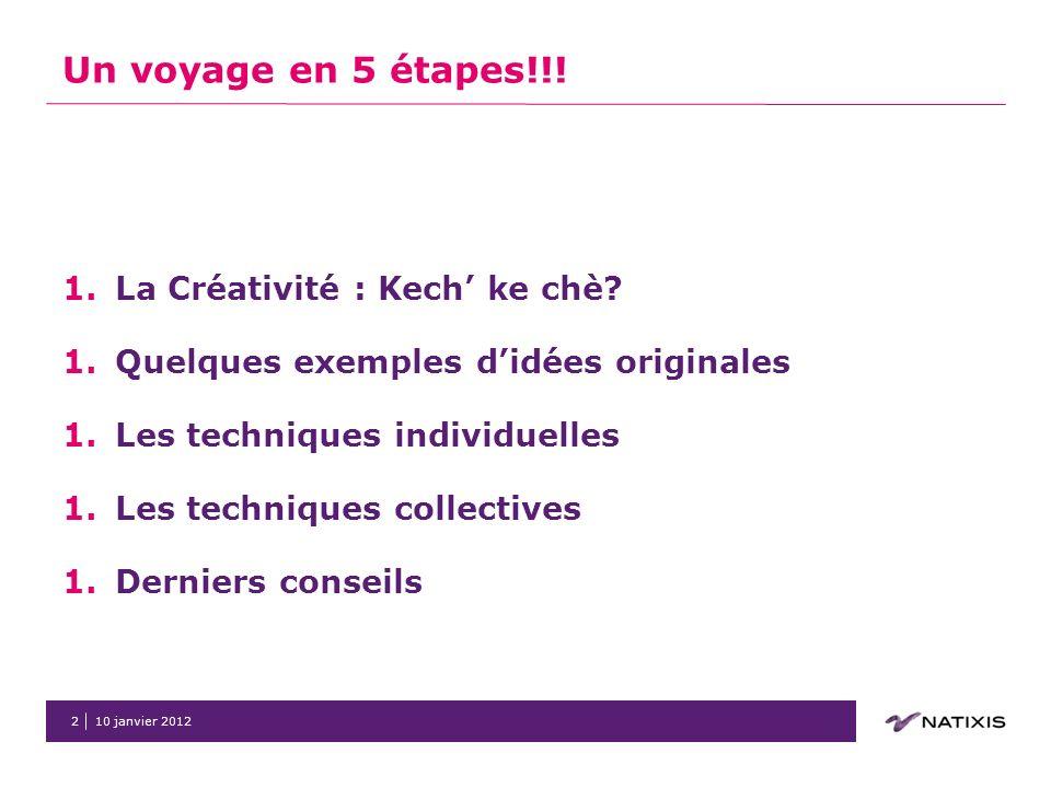 10 janvier 20122 Un voyage en 5 étapes!!. 1.La Créativité : Kech ke chè.