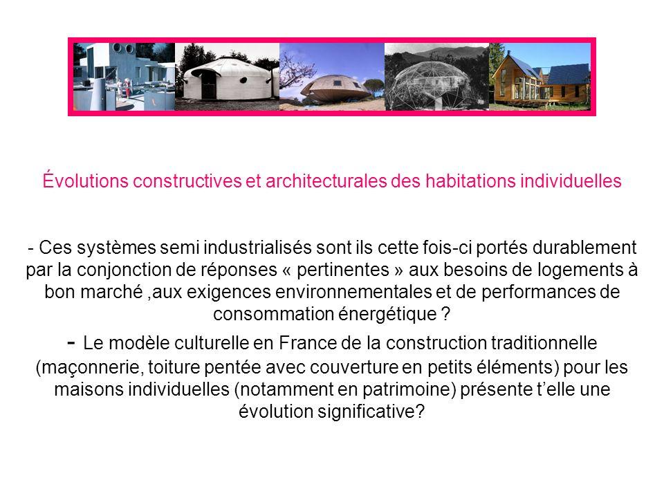 Évolutions constructives et architecturales des habitations individuelles - Ces systèmes semi industrialisés sont ils cette fois-ci portés durablement par la conjonction de réponses « pertinentes » aux besoins de logements à bon marché,aux exigences environnementales et de performances de consommation énergétique .