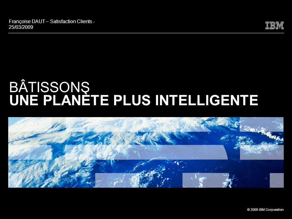 32 © 2009 IBM Corporation Bâtissons une planète plus intelligente Pour concrétiser les promesses dune planète plus intelligente, les organisations doivent faire trois choses : PRIVILÉGIER LA VALEUR En faire plus avec moins Trésorerie/capitaux Flexibilité Se concentrer sur lessentiel Métier Projets Réexaminer les relations Solidité financière des fournisseurs, des partenaires et des clients Réévaluer/renégocier 1 EXPLOITER LES OPPORTUNITÉS Gagner des parts de marché Court-circuiter les concurrents les plus faibles Acquisitions Développer les capacités futures Préserver les compétences et en acquérir de nouvelles Projets Transformer son secteur dactivité Des initiatives énergiques Positionnement mondial 2 AGIR RAPIDEMENT Gérer le changement Communiquer clairement sur des objectifs simples Rechercher lexpérience et la valoriser Leadership Obtenir les informations nécessaires pour agir Fixer lagenda Risques et transparence Gestion et analyse des performances opérationnelles Gestion des risques 3