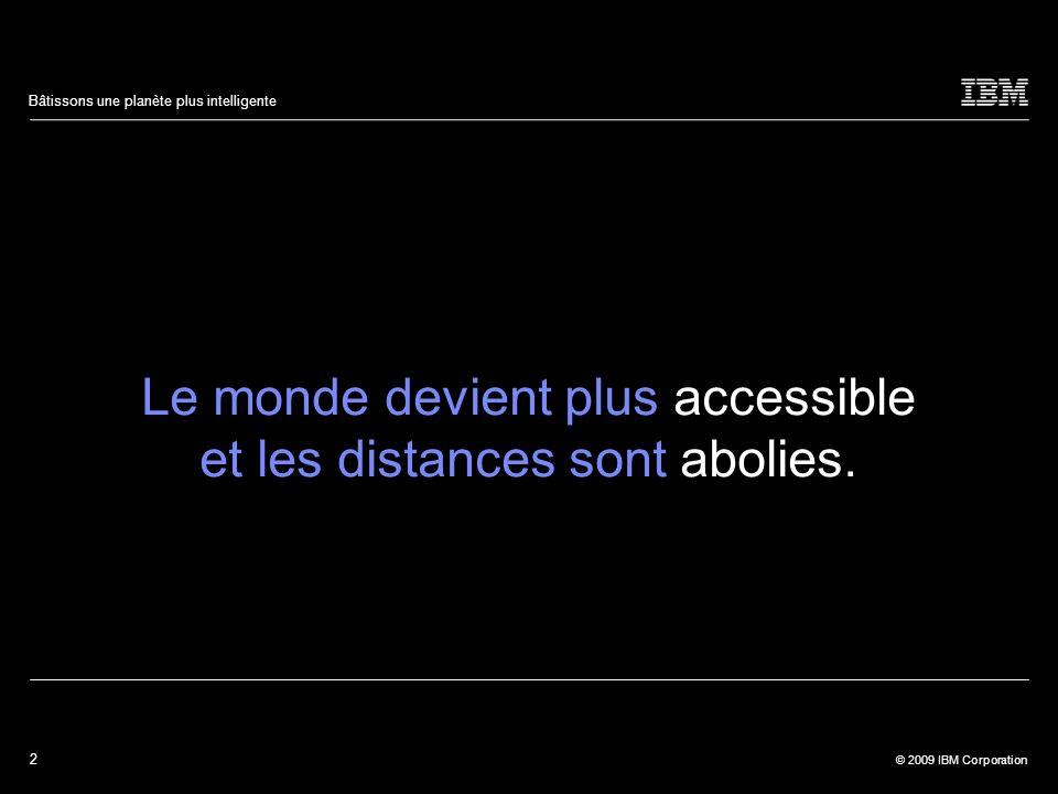 33 © 2009 IBM Corporation Bâtissons une planète plus intelligente Le monde devient plus accessible et les distances sont abolies.