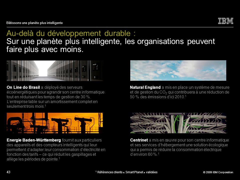 43 © 2009 IBM Corporation Bâtissons une planète plus intelligente Au-delà du développement durable : Sur une planète plus intelligente, les organisati