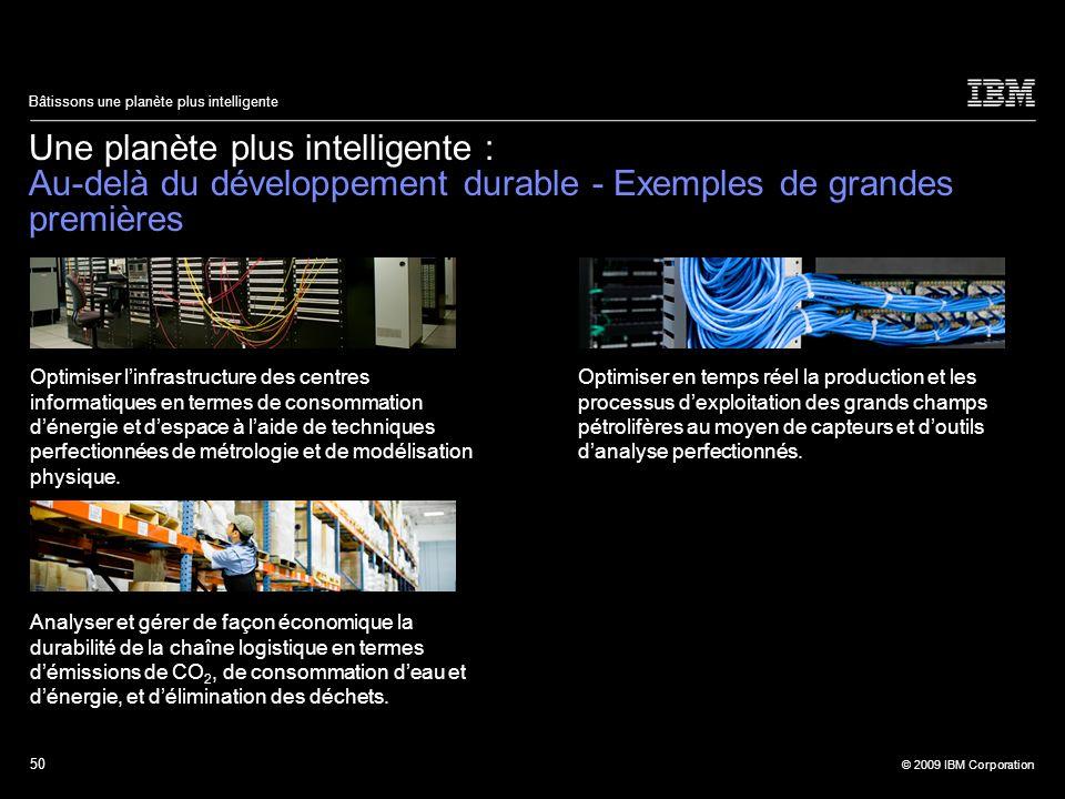 50 © 2009 IBM Corporation Bâtissons une planète plus intelligente Une planète plus intelligente : Au-delà du développement durable - Exemples de grand