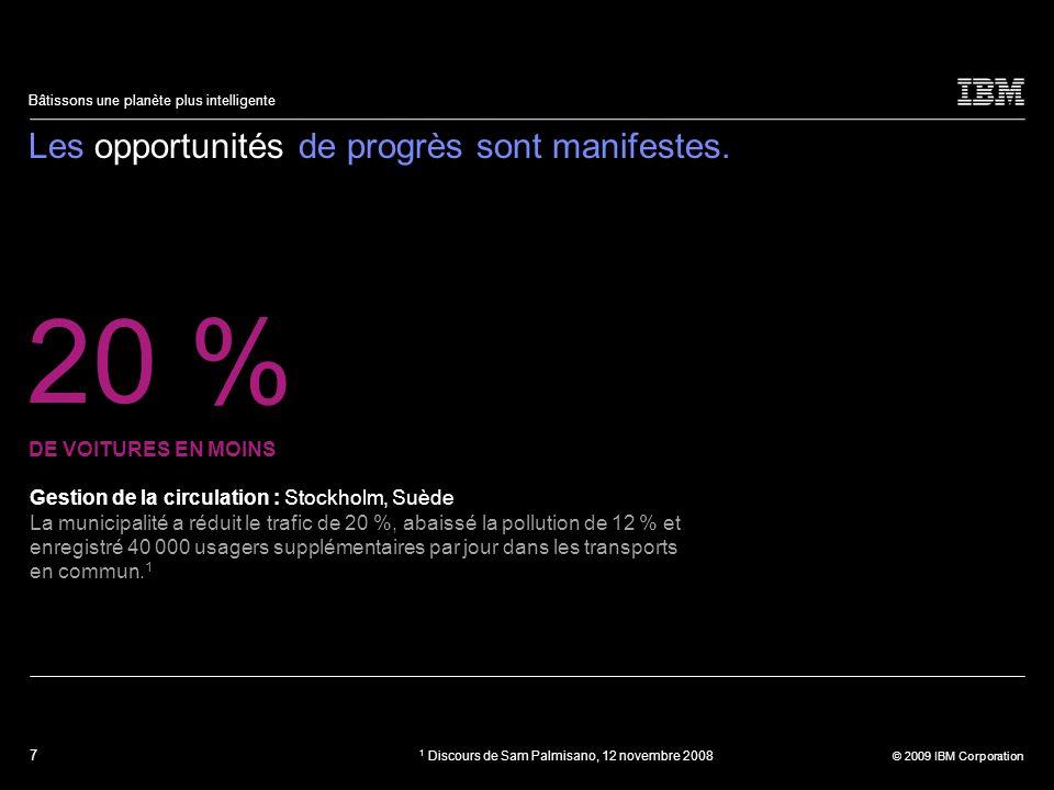 7 © 2009 IBM Corporation Bâtissons une planète plus intelligente Les opportunités de progrès sont manifestes. Gestion de la circulation : Stockholm, S