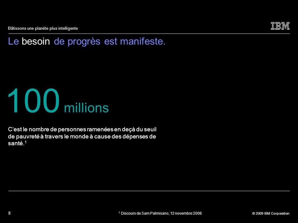 8 © 2009 IBM Corporation Bâtissons une planète plus intelligente Le besoin de progrès est manifeste. Cest le nombre de personnes ramenées en deçà du s