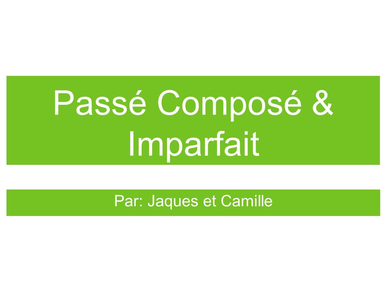 Passé Composé & Imparfait Par: Jaques et Camille