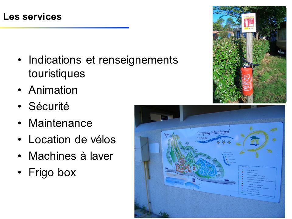 Les services Indications et renseignements touristiques Animation Sécurité Maintenance Location de vélos Machines à laver Frigo box