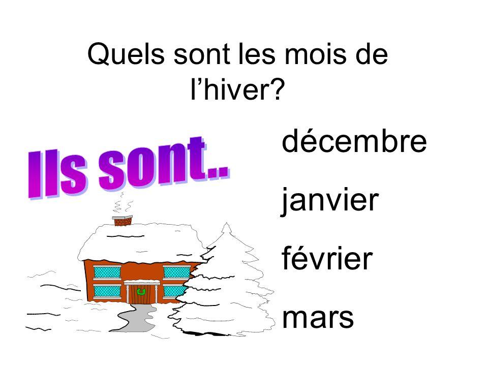 Quels sont les mois de lhiver? décembre janvier février mars